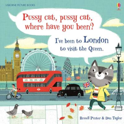 Pussy cat, pussy cat, where have you been? I've been to London to visit the queen…